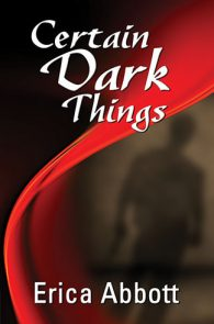 Certain Dark Things by Erica Abbott