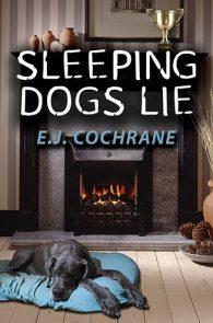 Sleeping Dogs Lie by E.J. Cochrane