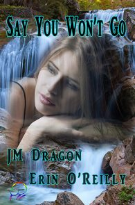 Say Won't Go by JM Dragon & Erin O'Reilly