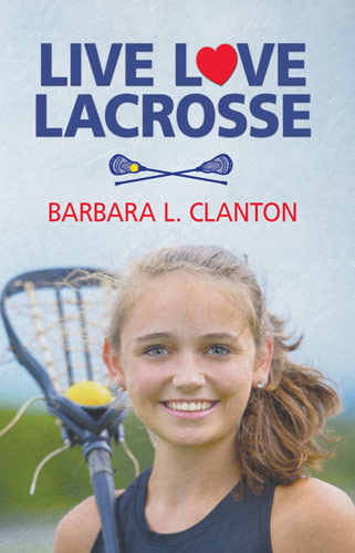 Live Love Lacrosse by Barbara L. Clanton
