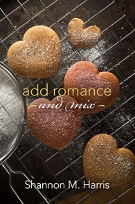 Add Romance and Mix by Shannon M. Harris