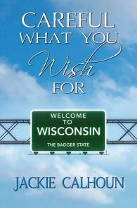 Careful What You Wish For by Jackie Calhoun
