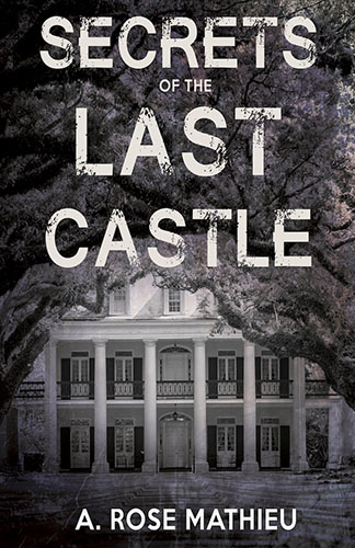Secrets of the Last Castle by A. Rose Mathieu