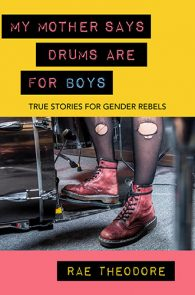 My Mother Says Drums Are For Boys by Rae Theodore