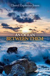An Ocean Between Them by Cheryl Espinosa-Jones