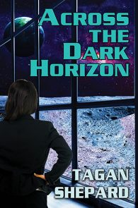 Across the Dark Horizon by Tagan Shepard