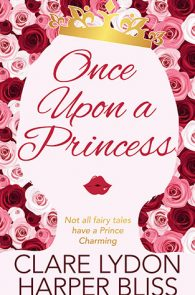 Once Upon Princess by Clare Lydon & Harper Bliss