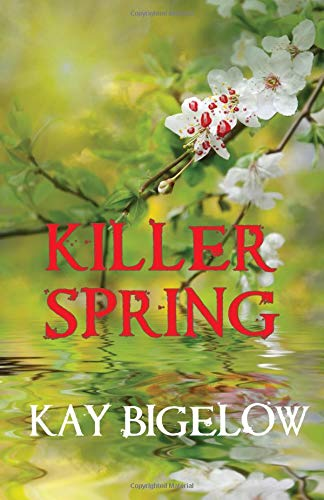 Killer Spring by Kay Bigelow