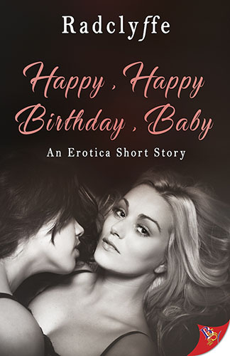 Happy, Happy Birthday, Baby by Radclyffe