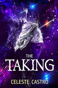 The Taking by Celeste Castro