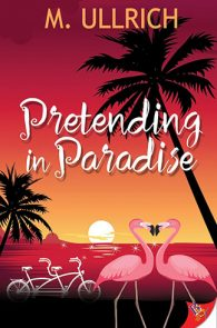 Pretending in Paradise by M. Ullrich