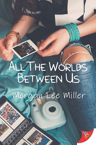 All the Worlds Between Us by Morgan Lee Miller