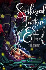 Sunkissed Feathers & Severed Ties by Kellie Doherty