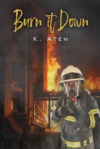 Burn It Down by K. Aten
