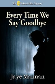 Every Time We Say Goodbye by Jaye Maiman