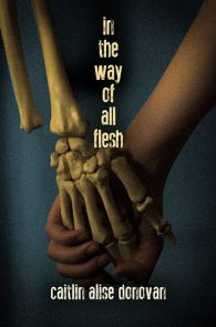 In The Way of All Flesh by Caitlin Alise Donovan