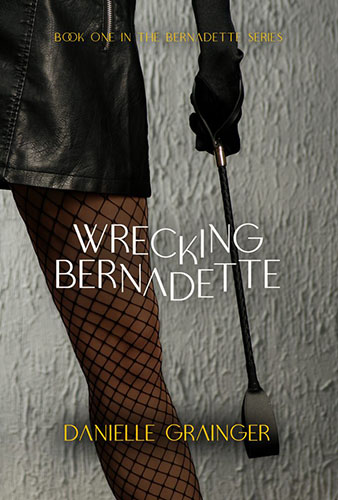 Wrecking Bernadette by Danielle Grainger