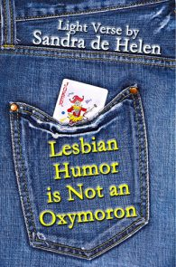 Lesbian Humor is Not an Oxymoron: Light Verse by Sandra de Helen