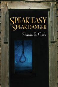 Speak Easy Speak Danger by Sharon G. Clark