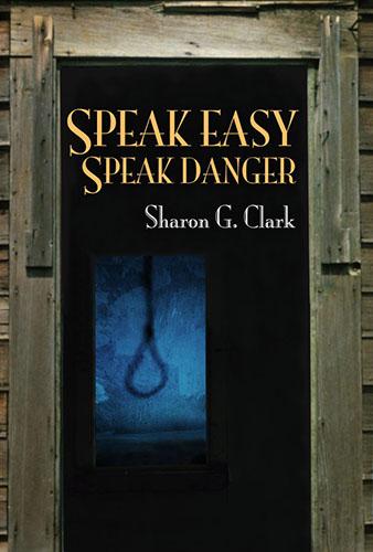 Speak Easy Speak Danger by Sharon G. Clark