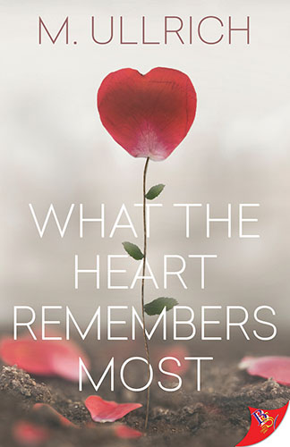 What the Heart Remembers Most by M. Ullrich