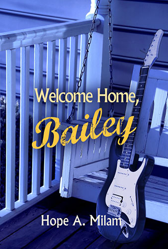 Welcome Home, Bailey by Hope A. Milam