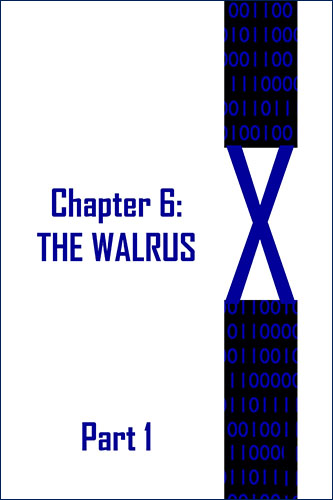 X: Chapter 6: The Walrus Part 1 by JD Glass