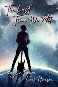 The Last Time We Met by Maggie Brown & Leni Hanson