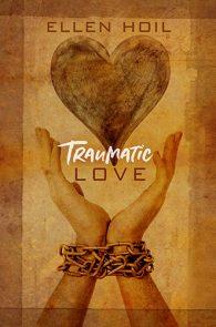 Traumatic Love by Ellen Hoil