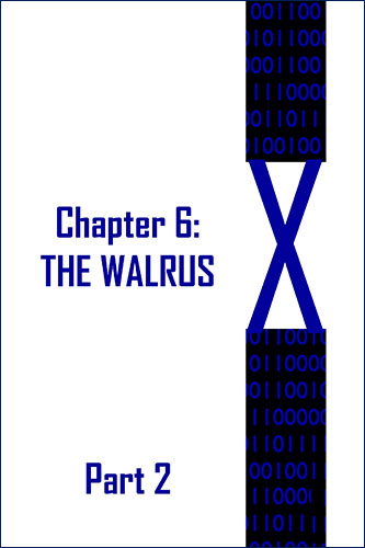 X: Chapter 6: Walrus Part 2 by JD Glass