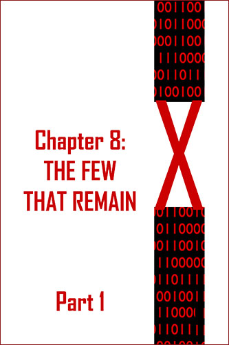 X: Chapter 8: The Few That Remain (Part1) by JD Glass
