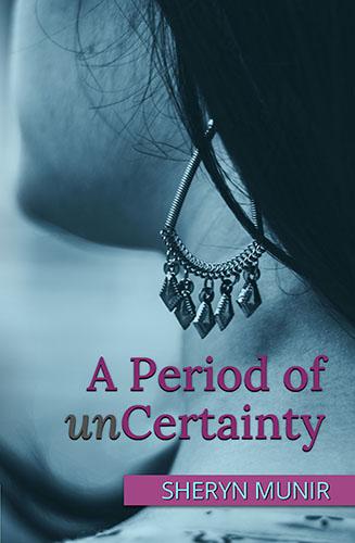A Period of unCertainty by Sheryn Munir