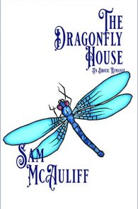 The Dragonfly House by Sam McAuliff
