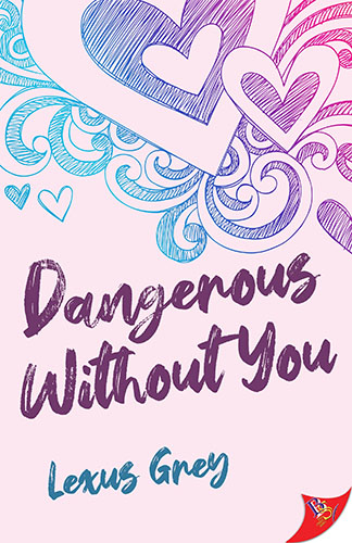 Dangerous Without You by Lexus Grey